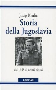 Storia della Jugoslavia. Dal 1945 ai giorni nostri - Josip Krulic - copertina