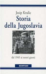 Libro Storia della Jugoslavia. Dal 1945 ai giorni nostri Josip Krulic