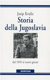 Storia della Jugoslavia. Dal 1945 ai giorni nostri