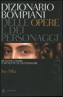 Dizionario Bompiani delle opere e dei personaggi di tutti i tempi e di tutte le letterature. Vol. 5: Isc-Mia..pdf