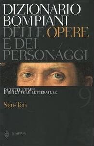 Dizionario Bompiani delle opere e dei personaggi di tutti i tempi e di tutte le letterature. Vol. 9: Seu-Ten. - copertina