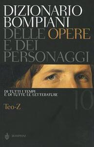 Dizionario Bompiani delle opere e dei personaggi di tutti i tempi e di tutte le letterature. Vol. 10: Teo-Z. - copertina