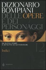 Dizionario Bompiani delle opere e dei personaggi di tutti i tempi e di tutte le letterature. Vol. 12: Indici. - copertina