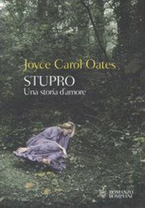 Foto Cover di Stupro. Una storia d'amore, Libro di Joyce Carol Oates, edito da Bompiani