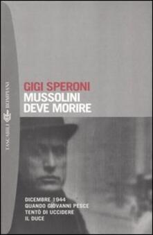 Mussolini deve morire. Dicembre 1944 quando Giovanni Pesce tentò di uccidere il duce.pdf