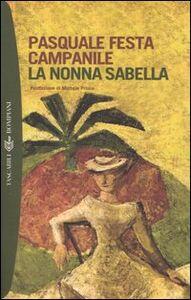 Foto Cover di La nonna Sabella, Libro di Pasquale Festa Campanile, edito da Bompiani