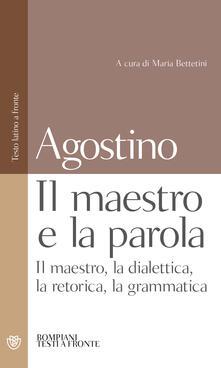 Il maestro e la parola. Il maestro, la dialettica, la retorica, la grammatica. Testo latino a fronte - Agostino (sant') - copertina