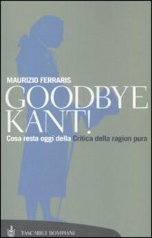 Goodbye Kant! Cosa resta oggi della Critica della ragion pura - Maurizio Ferraris - copertina