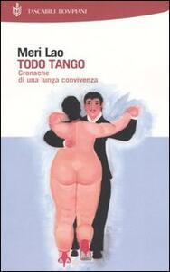 Todo Tango. Cronache di una lunga convivenza - Meri Lao - copertina