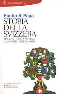 Storia della Svizzera. Dall'antichità ad oggi. Il mito del federalismo - Emilio Raffaele Papa - copertina
