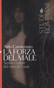 La forza del male. Senso e valore del mito di Faust - Aldo Carotenuto - copertina
