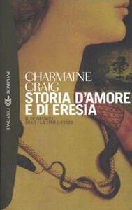 Storia d'amore e di eresia - Charmaine Craig - copertina
