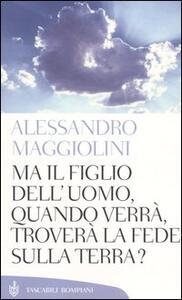 Ma il figlio dell'uomo, quando verrà, troverà la fede sulla terra? - Alessandro Maggiolini - copertina