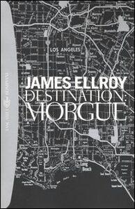 Libro Destination: Morgue James Ellroy