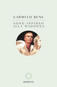 Libro Sono apparso alla Madonna Carmelo Bene