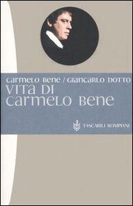 Libro Vita di Carmelo Bene Carmelo Bene , Giancarlo Dotto