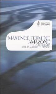Amazone e la leggenda del pianoforte bianco - Maxence Fermine - copertina