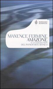 Libro Amazone e la leggenda del pianoforte bianco Maxence Fermine
