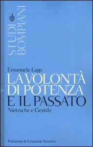 Libro La volontà di potenza e il passato. Nietzsche e Gentile Emanuele Lago