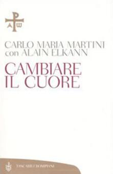 Cambiare il cuore - Carlo Maria Martini,Alain Elkann - copertina