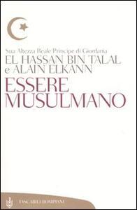 Essere musulmano - Hassan Bin Talal,Alain Elkann - copertina