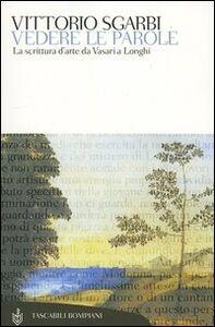 Libro Vedere le parole. La scrittura d'arte da Vasari a Longhi Vittorio Sgarbi