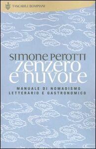 Libro Zenzero e nuvole. Manuale di nomadismo letterario e gastronomico Simone Perotti