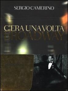 C'era una volta Broadway. Con CD Audio - Sergio Camerino - copertina