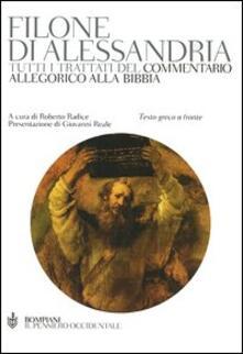 Tutti i trattati del commentario allegorico alla Bibbia. Testo greco a fronte - Filone di Alessandria - copertina