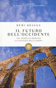 Il futuro dell'Occidente. Nel modello romano la salvezza dell'Europa - Rémi Brague - copertina