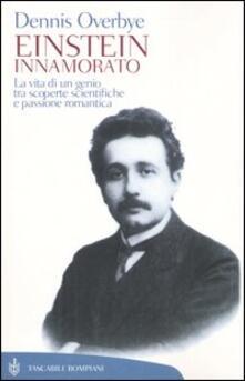 Einstein innamorato. La vita di un genio, tra scoperte scientifiche e passione romantica - Dennis Overbye - copertina
