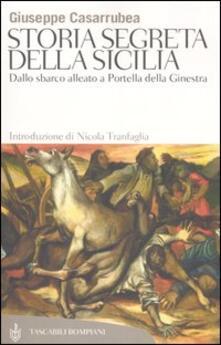 Storia segreta della Sicilia. Dallo sbarco alleato a Portella della Ginestra - Giuseppe Casarrubea - copertina