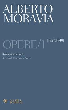 Opere. Vol. 1: Romanzi e racconti 1927-1940. - Alberto Moravia - copertina