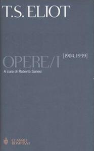 Opere. Testo inglese a fronte. Vol. 1: 1904-1939.
