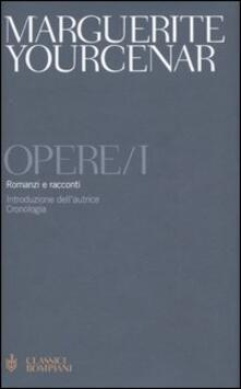 Opere. Vol. 1: Romanzi e racconti. - Marguerite Yourcenar - copertina