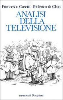 Analisi della televisione. Strumenti, metodi e pratiche di ricerca - Francesco Casetti,Federico Di Chio - copertina