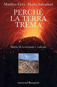 Perché la terra trema. Storia di terremoti e vulcani