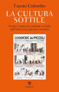 La cultura sottile. Media e industria culturale in Italia dall'Ottocento agli anni Novanta - Fausto Colombo - copertina