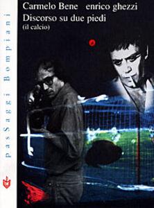 Libro Discorso su due piedi (il calcio) Carmelo Bene , Enrico Ghezzi