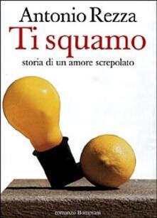 Ti squamo. Storia di un amore screpolato - Antonio Rezza - copertina