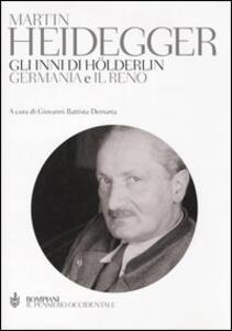 Gli inni di Hölderlin. «Germania» e «Il Reno». Testo tedesco a fronte. Ediz. integrale - Martin Heidegger - copertina