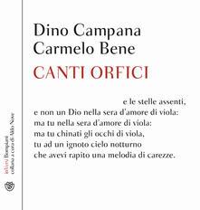 Canti orfici. Con CD - Dino Campana,Carmelo Bene - copertina