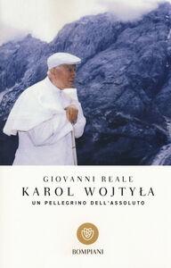 Libro Karol Wojtyla. Un pellegrino dell'assoluto Giovanni Reale