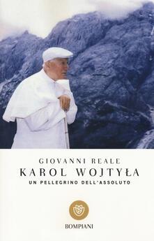 Karol Wojtyla. Un pellegrino dell'assoluto - Giovanni Reale - copertina