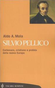 Silvio Pellico. Carbonaro, cristiano e profeta della nuova Europa - Aldo A. Mola - copertina