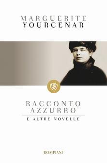 Racconto azzurro e altre novelle - Marguerite Yourcenar - copertina