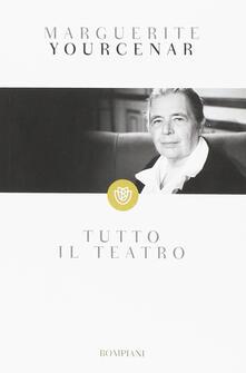 Tutto il teatro - Marguerite Yourcenar - copertina