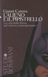L' alieno e il pipistrello. La crisi della forma nel cinema contemporaneo - Gianni Canova - copertina