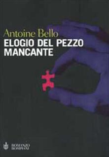 Elogio del pezzo mancante - Antoine Bello - copertina