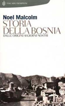 Storia della Bosnia. Dalle origini ai giorni nostri - Noel Malcolm - copertina